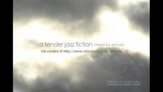 """a tender jazz fiction"" mixed by emushi"