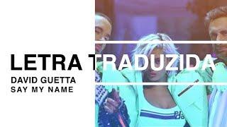David Guetta - Say My Name (Letra Traduzida)