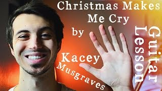 Christmas Makes Me Cry by Kacey Musgraves Guitar Tutorial  Christmas Music Guitar Lesson