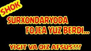 SURXONDARYODA FOJEA YUZ BERDI AFSUS!!! | СУРХОНДАРЁДА ФОЖEА ЮЗ БEРДИ АФСУС!!!