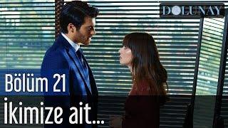 Dolunay 21. Bölüm - İkimize Ait...