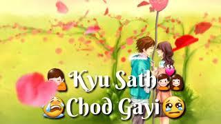 Ek galti ke liye Kyu saath chod gayi  full sad song