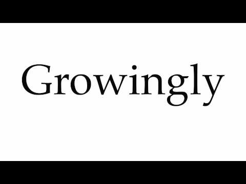 How to Pronounce Growingly