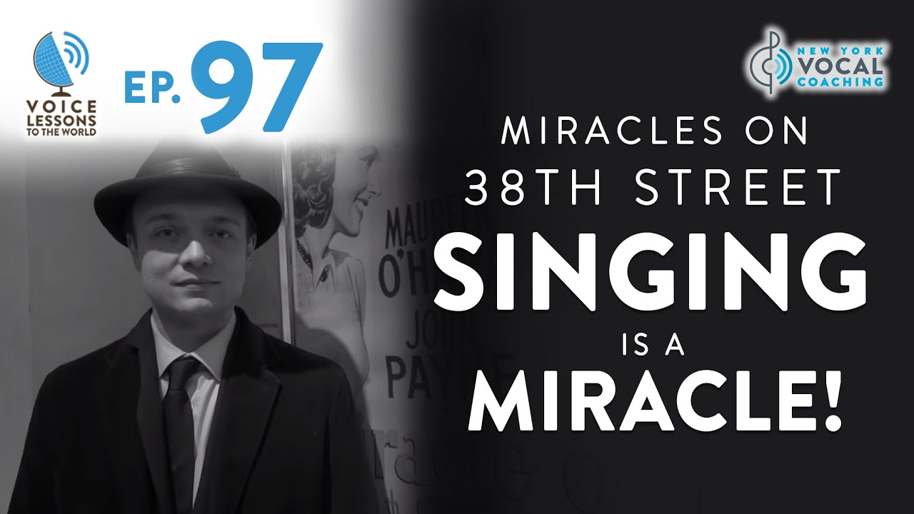 "Ep. 97 ""Miracles On 38th Street - Singing Is A Miracle!"""