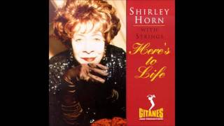 Shirley Horn: Here's to Life