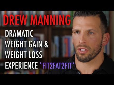 Drew Manning Dramatic Weight Gain & Loss Fit2Fat2Fit