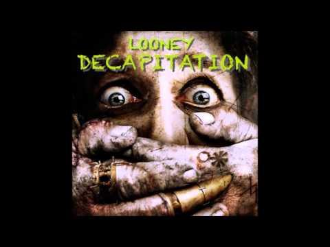 Looney - Decapitation Studio Mix