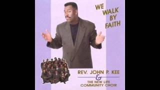 We Walk By Faith by John P. Kee & The New Life Community Choir (Album Version)