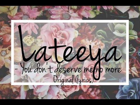 Lateeya- You don't deserve me no more (original) lyrics