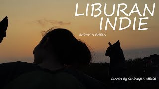 endah N rhesa - Liburan Indie (COVER By SENININGAN)
