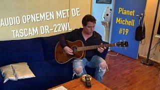 Audio opnemen met de Tascam DR-22WL - Planet Michell #19