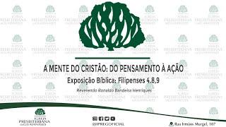 """Exposição Bíblica: Filipenses 4.8,9 - """"A mente do cristão: do pensamento à ação ."""""""