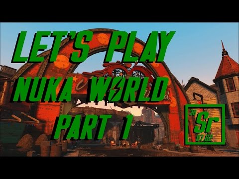 Let's Play Nuka World Part One: Buy the Ticket, Take the Ride