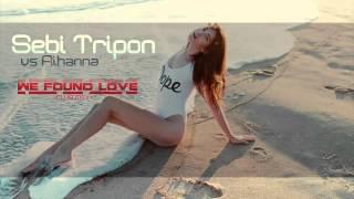 Sebi Tripon vs  Rihanna - We found love ( Club Mix )