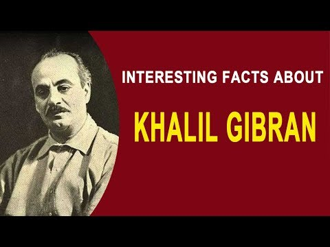 Interesting Facts about Khalil Gibran