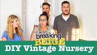 The Perfect Diy Vintage Nursery (part 2) | Breaking Beige | Diy Home Decor | Mr Kate