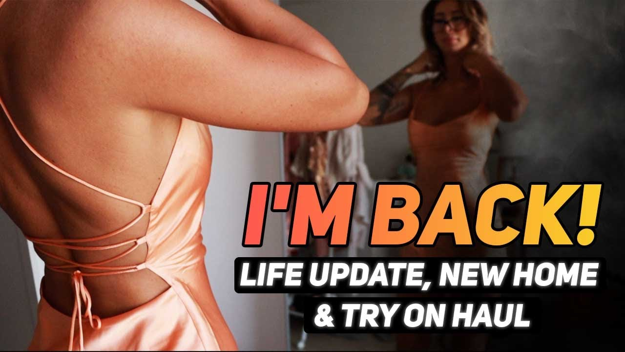 I'M BACK! LIFE UPDATE, NEW HOME & TRY ON HAUL