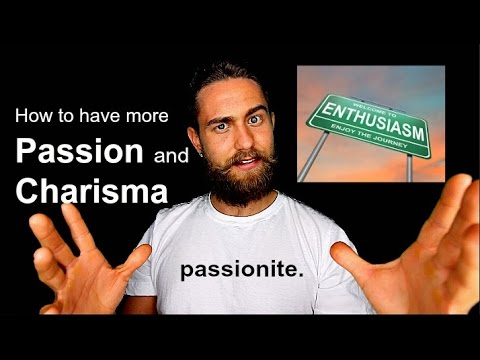 How to Have Amazing Charisma and Passion:Tools for having more Enthusiasm