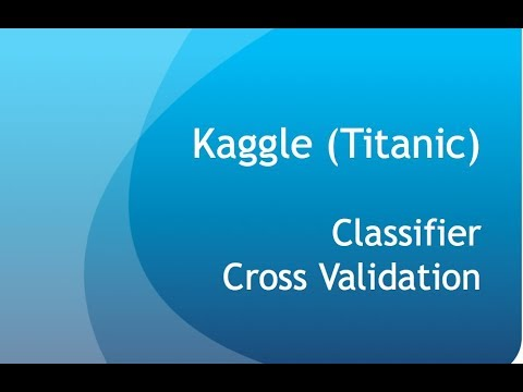Kaggle - Titanic Solution [3/3] - Classifier, Cross Validation