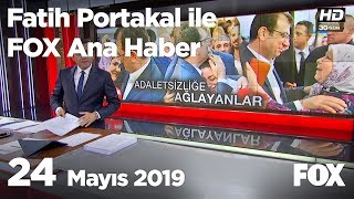 24 Mayıs 2019 Fatih Portakal Ile Fox Ana Haber