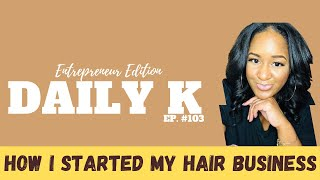 The Start of a Successful Hair Business | Daily K Ep. 103 | 365 Glam Hair | Ktteev