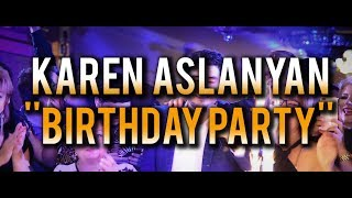 Karen Aslanyan  - Birthday Party 2019  // Es Inch lav haves ora //