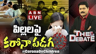 LIVE:పిల్లలపై కరోనా పడగ || Coronavirus Attack On Children || The Debate || ABN LIVE