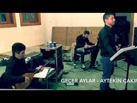 GEÇER AYLAR - Aytekin Çakır / Grup...