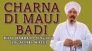 Bhai Harbans Singh Ji - Charna Di Mauj Badi
