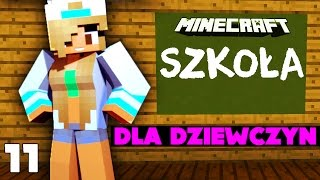 PRZYGODA W SZKOLE DLA DZIEWCZĄT - Minecraft Szkoła #11
