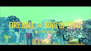 FIRE BALL × KING OF SWAG / Don't Turn Dat Down