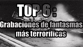 Top 6: Grabaciones de fantasmas más terroríficas