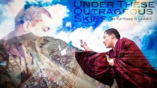 Under These Outrageous Skies - The Karmapa In Ladakh
