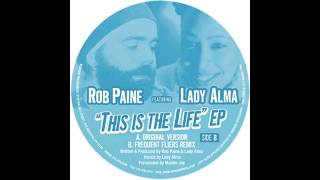 Rob Paine & Lady Alma- This Is The Life (Frequent Fliers Remix)