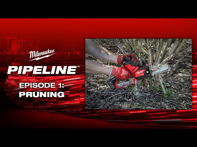 Milwaukee® Pipeline™: Pruning