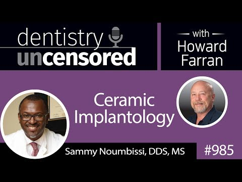 985 Ceramic Implantology with Sammy Noumbissi, DDS, MS : Dentistry Uncensored with Howard Farran