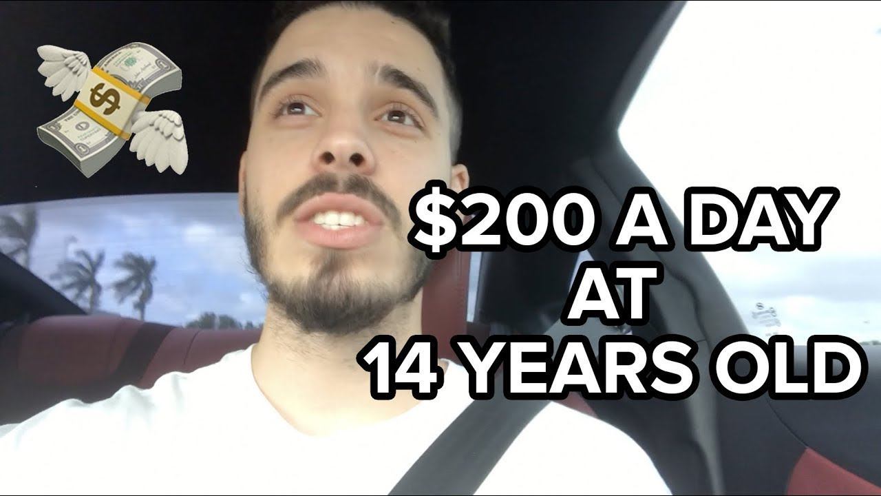 How To Make $200 A Day At 14 Years Old In 2018