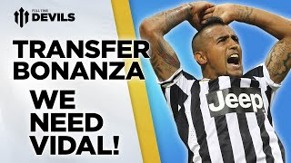WE NEED VIDAL! | Manchester United Transfer News Roundup