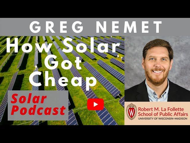 Greg Nemet - How Solar PV Got Cheap   Solar Podcast Ep.112