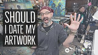 Should Artists Date Their Artwork ? - Tips For Artists