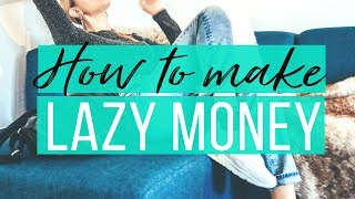 7 Extremely Lazy Ways To Make More Money | The Financial Diet