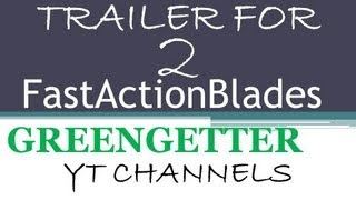 TRAILER FOR MY 2 YT CHANNELS - Greengetter / FastActionBlades - Edited By So Not Baked