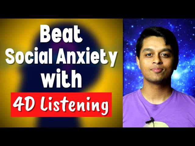 How to Beat Social Anxiety with 4-D Listening