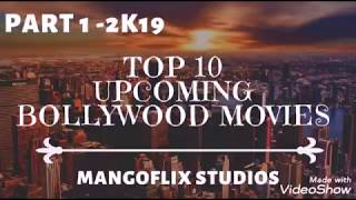 Top 10 Upcoming Bollywood Movies | Part -1 2k19 | Top 10 Collections