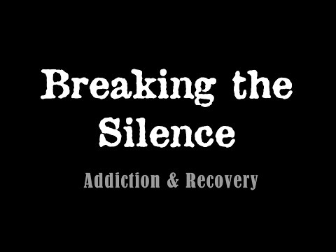 Breaking The Silence - Addiction & Recovery