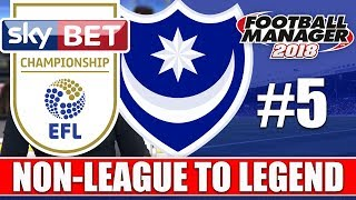 Non-League to Legend FM18 | PORTSMOUTH | Part 5 | THE CHAMPIONSHIP | Football Manager 2018