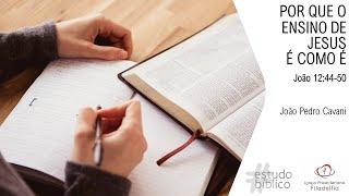 POR QUE O ENSINO DE JESUS É COMO É - João 12:44-50   João Pedro Cavani