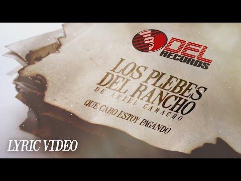 """""""Que Caro Estoy Pagando"""" LYRIC VIDEO Los Plebes del Rancho de Ariel Camacho"""