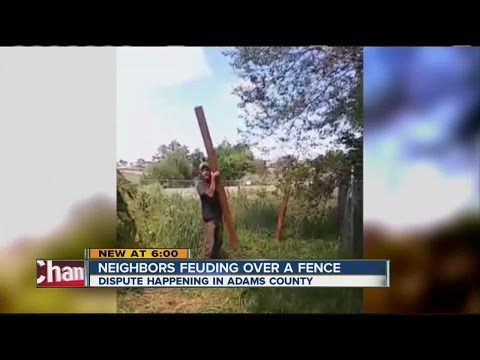 Neighbors feuding over a fence in Adams County