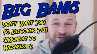 """Big Banks"" Don't Want You To Discover What They Do (Monday to Wednesday)"